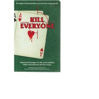 Kill Everyone. Advanced Strategies for No Limit Hold'em Poker Tournaments and Sit N Goes
