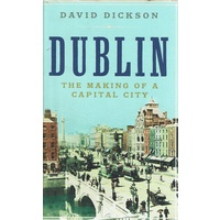 Dublin. The Making Of A Capital City