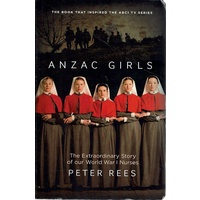 Anzac Girls. The Extraordinary Story Of Our World War I Nurses