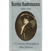 Lotte Lehmann. A Centenary Biography 1888-1976