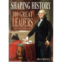 Shaping History. 100 Great Leaders From Antiquity To The Present