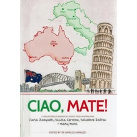 Ciao, Mate. A Collection Of Essays By Iconic Italo Australians