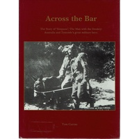 Across The Bar. The Story Of Simpson The Man With The Donkey. Australia And Tyneside's Great Military Hero