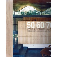 50/60/70 Iconic Australian Houses. Three Decades Of Domestic Architecture