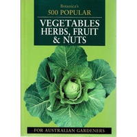 500 Popular Vegetables, Herbs, Fruit And Nuts for Australia Gardeners