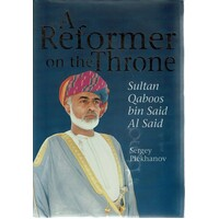 A Reformer On The Throne. Sultan Qaboos Bin Said Al Said