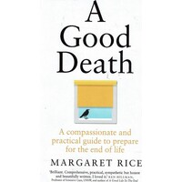 A Good Death. A Compassionate And Practical Guide To Prepare For The End Of Life