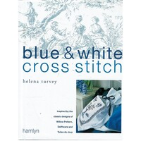 Blue and White Cross Stitch. Original Designs Inspired by Willow Pattern, Delftware and Toiles De Jouy
