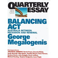 Balancing Act. Australia Between Recession And Renewal. Quarterly Essay