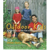 Oudoor Kids. A Practical Guide For Kids In The Garden