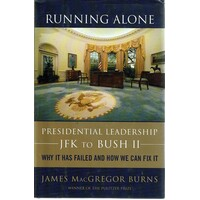 Running Alone. Presidential Leadership JFK To Bush II