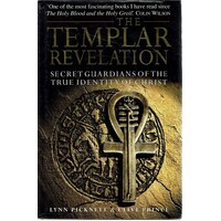 The Templar Revelation. Secret Guardians Of The True Identity Of Christ