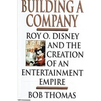 Building A Company. Roy O. Disney And The Creation Of An Entertainment Empire