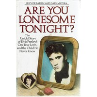 Are You Lonesome Tonight. The Untold Story Of Elvis Presley's One True Love-and The Child He Never Knew