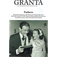 Granta 104. Fathers The Men Who Made Us (Granta. The Magazine of New Writing)