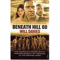 Beneath Hill 60. The Australian Miners Secret Warfare Beneath The Trenches Of The Western Front