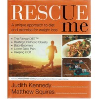 Rescue Me. A Unique Approach To Diet And Exercise For Weight Loss