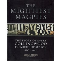 The Mightiest Magpies. The Story Of Every Collingwood Premiership Season 1896-2010