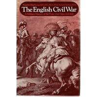 The English Civil War. A Military History Of The Three Civil Wars 1642-1651