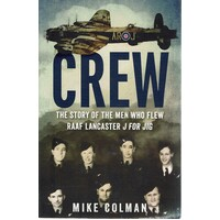 Crew. The Story Of The Men Who Flew RAAF Lancaster J For JIG