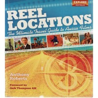 Reel Locations. The Ultimate Travel Guide to Aussie Films