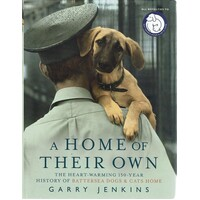 A Home of Their Own. The Heart Warming 150-Year History of Battersea Dogs And Cats Home