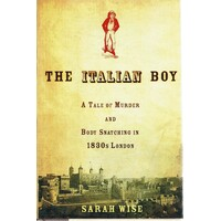The Italian Boy. A Tale Of Murder And Body Snatching In 1830s London