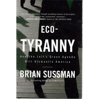 Eco-Tyranny. How The Left's Green Agenda Will Dismantle America