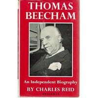 Thomas Beecham. An Independant Biography