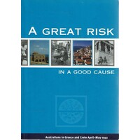 A Great Risk In A Good Cause. Australians In Greece And Crete April - May 1941