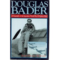Douglas Bader. A Biography Of The Legendary World War II Fighter Pilot