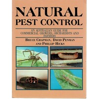 Natural Pest Control. An Australian Guide For Commercial Growers, Orchardists And Farmers