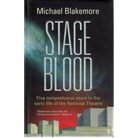 Stage Blood. Five Tempestuous Years in the Early Life of the National Theatre