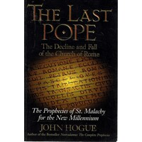 The Last Pope. The Decline And Fall Of The Church Of Rome