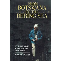 From Botswana To The Bering Sea. My Thirty Years With National Geographic
