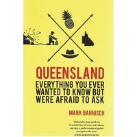 Queensland. Everything You Ever Wanted To Know But Were Afraid To Ask