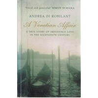 A Venetian Affair. A True Story Of Impossible Love In The Eighteenth Century