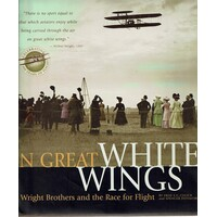 On Great White Wings. The Wright Brothers And The Race For Flight