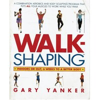 Walkshaping. Indoors or Out, 6 Weeks to a Better Body