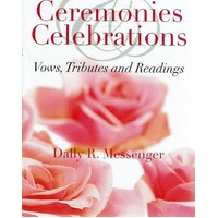 Ceremonies Celebrations. Vows,Tributes And Readings