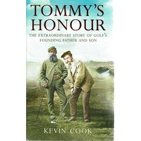 Tommy's Honour. The Extraordinary Story Of Golf's Founding Father And Son