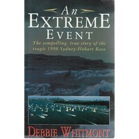 An Extreme Event. The Compelling, True Story Of The Tragic 1998 Sydney-Hobart Race