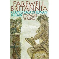 Farewell Britannia. A Family Saga Of Roman Britain