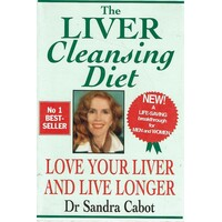 The Liver Cleansing Diet. Love Your Liver And Live Longer