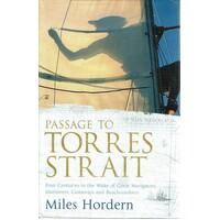 Passage to Torres Strait. Four Centuries in the Wake of Great Navigators Mutineers Castaways and Beachcombers