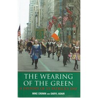 The Wearing Of The Green. A History Of St.Patrick's Day
