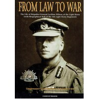From Law to War. The Life of Brigadier-General Lachlan Wilson of the Light Horse (with Biographical Roll of the 5th Light Horse Regiment).