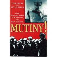 Mutiny. Naval Insurrections In Australia And New Zealand