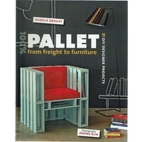 100% Pallet. From Freight To Furniture. 21 DIY Designer Projects