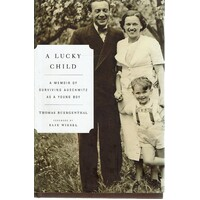 A Lucky Child. A Memoir Of Surviving Auschwitz As A Young Boy